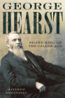 George Hearst: Silver King of the Gilded Age Cover Image