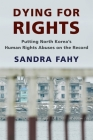 Dying for Rights: Putting North Korea's Human Rights Abuses on the Record (Contemporary Asia in the World) Cover Image