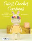Cutest Crochet Creations: 18 Amigurumi Toys to Crochet Cover Image