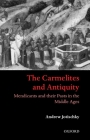 The Carmelites and Antiquity: Mendicants and Their Pasts in the Middle Ages Cover Image
