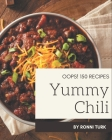 Oops! 150 Yummy Chili Recipes: Save Your Cooking Moments with Yummy Chili Cookbook! Cover Image
