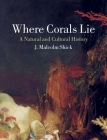 Where Corals Lie: A Natural and Cultural History Cover Image