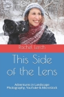 This Side of the Lens: Adventures in Landscape Photography, YouTube & Microstock Cover Image