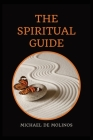 The Spiritual Guide: With a short Treatise concerning Daily Communion - Biography included Cover Image