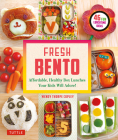 Fresh Bento: Affordable, Healthy Box Lunches Your Kids Will Adore (46 Bento Boxes) Cover Image