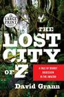 The Lost City of Z: A Tale of Deadly Obsession in the Amazon Cover Image