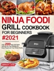 Ninja Foodi Grill Cookbook for Beginners #2021: Over 200 Easy and Quick Grill and Air Fryer Recipes for Busy People and Your Whole Family Cover Image