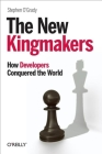The New Kingmakers: How Developers Conquered the World Cover Image