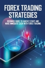 Forex Trading Strategies: Beginner Guide To Quickly Start And Make Immediate Cash With Forex Trading: Forex Trading For Beginners Cover Image