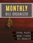 Monthly Bill Organizer: Income and expense log book Budget Planning, Financial Planning Journal (Bill Tracker, Expense Tracker, Home Budget bo Cover Image