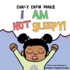 I Am Not Sleepy!: A preschool and toddler book for bedtime and naps Cover Image