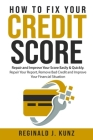 How to Fix Your Credit Score: Repair and Improve Your Score Easily & Quickly. Repair Your Report, Remove Bad Credit and Improve Your Financial Situa Cover Image