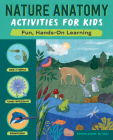 Nature Anatomy Activities for Kids: Fun, Hands-On Learning Cover Image