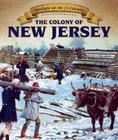 The Colony of New Jersey (Spotlight on the 13 Colonies) Cover Image