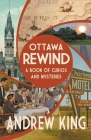 Ottawa Rewind: A Book of Curios and Mysteries Cover Image