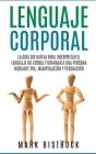 Lenguaje Corporal: la Guìa Definitiva para Interpretar el Lenguaje No Verbal y Dominar a Una Persona Mediante PNL, Manipulaciòn y Persuas Cover Image
