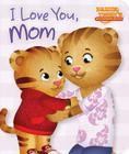 I Love You, Mom (Daniel Tiger's Neighborhood) Cover Image