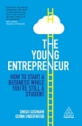 The Young Entrepreneur: How to Start a Business While You're Still a Student Cover Image