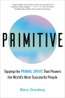 Primitive: Tapping the Primal Drive That Powers the World's Most Successful People Cover Image
