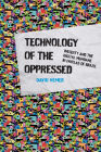 Technology of the Oppressed: Inequity and the Digital Mundane in Favelas of Brazil (The Information Society Series) Cover Image