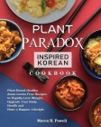 Plant Paradox Inspired Korean Cookbook: Plant Based Healthy Asian Lectin-Free Recipes to Rapidly Lose Weight, Upgrade Your Body Health and Have a Happ Cover Image