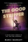 The Good Stripper: A Soccer Mom's Memoir of Lies, Loss and Lapdances Cover Image