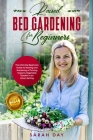 Raised Bed Gardening for Beginners: The Ultimate Modern Guide to Making and Sustaining a Thriving Organic Vegetable Garden in an Urban Setting Cover Image