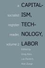 Capitalism, Technology, Labor: A Socialist Register Reader, Volume 2 Cover Image