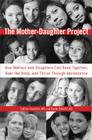The Mother-Daughter Project: How Mothers and Daughters Can Band Together, Beat the Odds, and Thrive ThroughAdolescence Cover Image