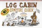Log Cabin Campfire Cookin' Cover Image