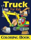 Truck Coloring Book For Kids: Excavator, Monster Trucks, Fire Truck, Garbage Truck, Grader Truck, Loader Truck and More. (Ages 2-4, Ages4-8) Cover Image