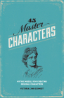 45 Master Characters: Mythic Models for Creating Original Characters Cover Image