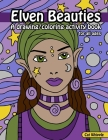 Elven Beauties: A Drawing/Coloring Activity Book for All Ages: Learn to draw while creating your own coloring pages Cover Image