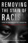 Removing the Stain of Racism from the Southern Baptist Convention: Diverse African American and White Perspectives Cover Image