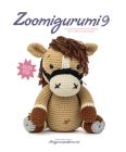 Zoomigurumi 9: 15 Cute Amigurumi Patterns by 12 Great Designers Cover Image