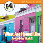 What Are Homes Like Around the World? (Life Around the World) Cover Image