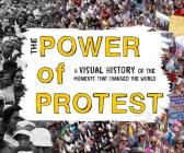 The Power of Protest: A Visual History of the Moments That Changed the World Cover Image