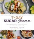 7-Day Sugar Cleanse: Beat Your Addiction with Tasty, Easy-to-Make Recipes that Nourish and Help You Resist Cravings Cover Image