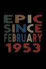 Epic Since February 1953: Birthday Gift for 67 Year Old Men and Women Cover Image