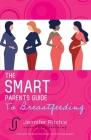The Smart Parents Guide to Breastfeeding: Breastfeeding Solutions Based on the Latest Scientific Research Cover Image