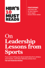 Hbr's 10 Must Reads on Leadership Lessons from Sports (Featuring Interviews with Sir Alex Ferguson, Kareem Abdul-Jabbar, Andre Agassi) Cover Image