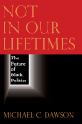 Not in Our Lifetimes: The Future of Black Politics Cover Image