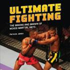 Ultimate Fighting: The Brains and Brawn of Mixed Martial Arts (Spectacular Sports) Cover Image