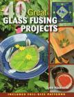 40 Great Glass Fusing Projects [With Pattern(s)] Cover Image
