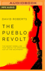 The Pueblo Revolt: The Secret Rebellion That Drove the Spaniards Out of the Southwest Cover Image