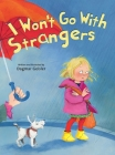 I Won't Go With Strangers (The Safe Child, Happy Parent Series) Cover Image