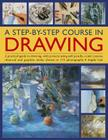A Step-By-Step Course in Drawing: A Practical Guide to Drawing, with Projects Using Soft Pencils, Conté Crayons, Charcoal and Graphite Sticks, Shown i Cover Image