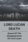 Lord Lucan Death: Secret Of The Disappearance Of Lord Lucan: Conspiracy Files Cover Image