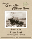 The Granite Attraction Stories of the Pikes Peak Highway and Summit Cover Image