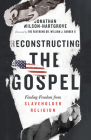 Reconstructing the Gospel: Finding Freedom from Slaveholder Religion Cover Image